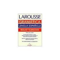 Libro Larousse Gramática Lengua Española Reglas Y Ejercicios