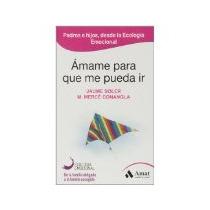 Libro Amame Para Que Me Pueda Ir -7050 *cj