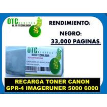 Recarga Toner Canon Gpr-4 Imageruner 5000 6000 Vbf