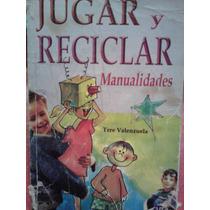 Jugar Y Reciclar, Manualidades, Tere Valenzuela