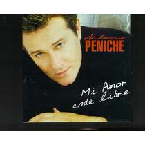 Arturo Peniche: Mi Amor Anda Libre. Cd Seminuevo 1ra Ed 2002