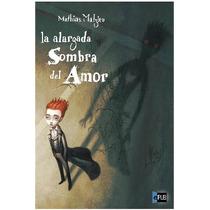 Malzieu Mathias - La Alargada Sombra Del Amor - Libro
