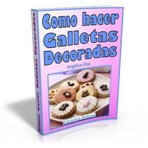 Libro: Cómo Hacer Galletas Decoradas - Ediciones Delicias