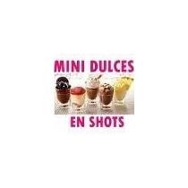 Recetas Mini Dulces En Shots Bocadillos Decoracion, Postres