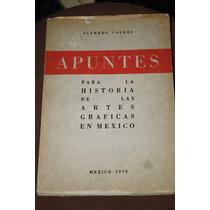 Apuntes Para La Historia De Las Artes Graficas En Mexico