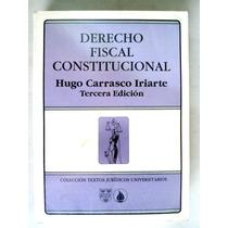 Derecho Fiscal Constitucional. Hugo Carrasco Iriarte. Vbf
