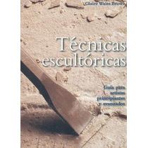 Técnicas Escultóricas, Tallado En Madera Piedra - Libro