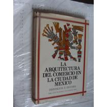 Libro La Arquitectura Del Comercio En La Ciudad De Mexico ,