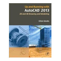 Up And Running With Autocad 2013: 2d And 3d, Elliot Gindis