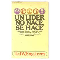 Un Líder No Nace, Se Hace / Ted W. Engstrom