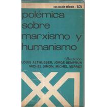Polémica Sobre Marxismo Y Humanismo- Althusser-envío Gratis!