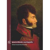 Guerra Independencia Mexico, Ignacio Allende. Una Biografia