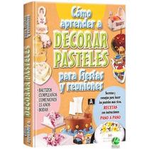 Cómo Aprender A Decorar Pasteles Para Fiestas Y Reuniones
