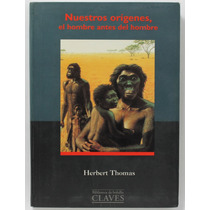 Nuestros Orígenes El Hombre Antes Del Hombre/ Herbert Thomas