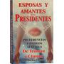 Esposas Y Amantes De Los Presidentes - John Michael Berecz