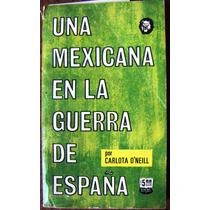 Libro, Una Mexicana En La Guerra De España, Carlota O´neill
