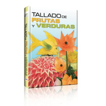 Tallado De Frutas Y Verduras 1 Vol Euromexico