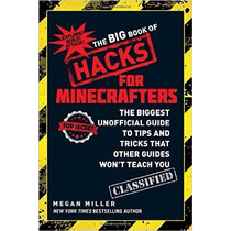 The Big Book Of Hacks For Minecrafters: The Biggest Unoffici