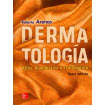 Libro Nuevo Dermatologia De Autor Arenas Sexta Edicion