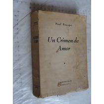 Libro Un Crimen De Amor , Paul Bourget , 235 Paginas