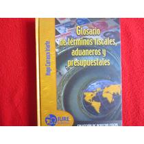 Derecho Glosario De Terminos Fiscales Aduaneros Presupuestal