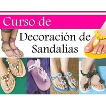 Manual Decoracion De Sandalias 100% Completo.