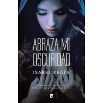 Ebook - Abraza Mi Oscuridad - Isabel Keats Epub Mobi Pdf