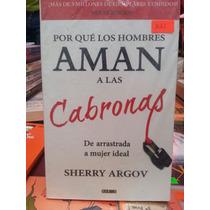 Por Que Los Hombres Aman A Las Cabronas Seherry Argov
