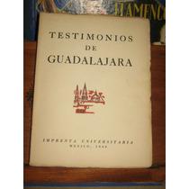 Testimonios De Guadalajara Imprenta Universitaria 1942