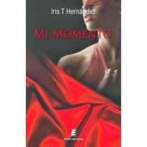 Ebook - Mi Momento - Iris T. Hernández - Epub Pdf