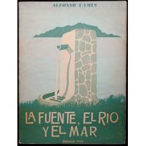 La Fuente, El Río Y El Mar - Alfonso Camín. 1ª Edición