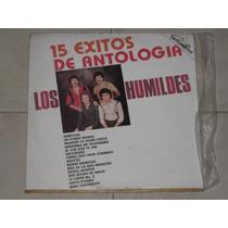 Los Humildes 15 Exitos De Antologia Disco Lp Acetato