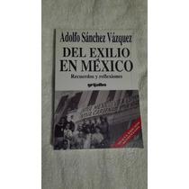 Libro Del Exilio En México, Adolfo Sánchez Vázquez.