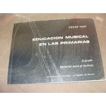 Libro Educacion Musical En Las Primarias, 2do Grado, Cesar T