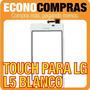 Touch Screen Para Lg L5 Color Blanco 100% Nuevo!!!!!!!!!!!!!