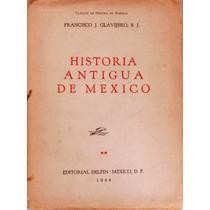 Historia Antigua De México. Francisco J. Clavijero S.j.