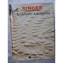 Singer Acolchado A Maquina. $199