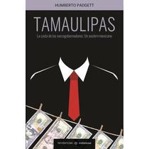 Tamaulipas La Casta De Los Narcogobernadores Humberto Padget