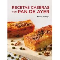 Recetas Caseras Con Pan De Ayer