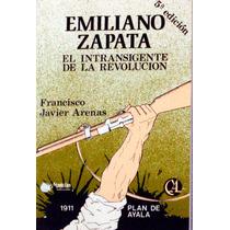 Emiliano Zapata. El Intransigente De La Revolución.