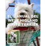 El Manual Del West Highland White Terrier Conocelo ¡ Au1