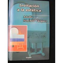 Invitacion A La Estetica. A. Sanchez Vazquez. Grijalbo. $250