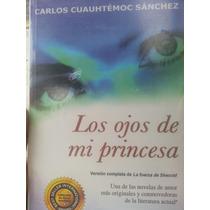 Carlos Cuauhtemoc Sánchez Los Ojos De Mi Princesa La Fuerza