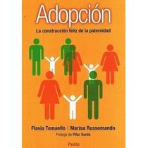 Adopción. La Construcción Feliz De Una Paternidad