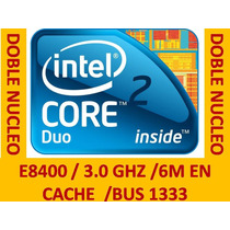 Core 2 Duo E8400 A 3.0ghz Doble Nucleo/6m/bus1333/op4