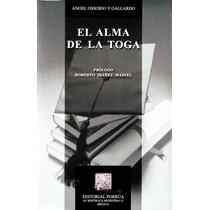 Alma De La Toga, El - Angel Ossorio Y Gallardo / Porrua