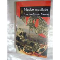 Mexico Mutilado. Francisco Martin Moreno. $230.