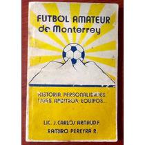 Fútbol Amateur D Monterrey Historia Carlos Arnaud R. Pereyra