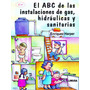 Abc De Las Instalaciones De Gas, Hidraulicas Y Sanitarias -