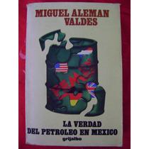 La Verdad Del Petróleo En México - Miguel Alemán Valdés